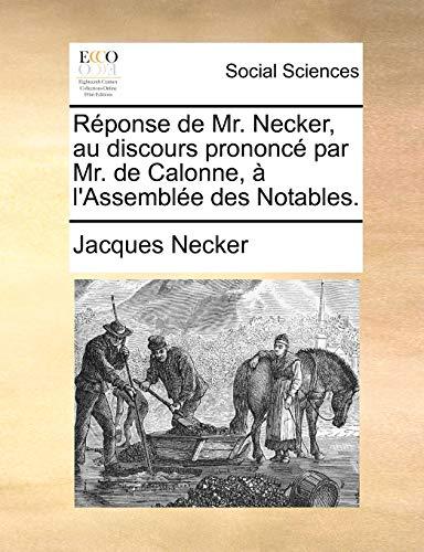 Réponse de Mr. Necker, au discours prononcé par Mr. de Calonne, à l'Assemblée des Notables. (French Edition)