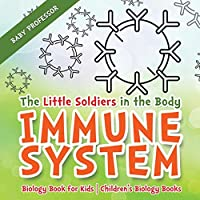 The Little Soldiers in the Body - Immune System - Biology Book for Kids - Children's Biology Books