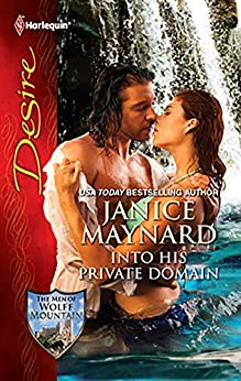 Into His Private Domain: A Billionaire Wilderness Romance (The Men of Wolff Mountain Book 1) by [Janice Maynard]