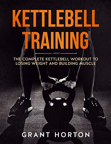 Kettlebell Training: The Complete Kettlebell Workout to Losing Weight and Building Muscle (English Edition)