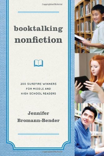 Booktalking Nonfiction: 200 Surefire Winners for Middle and High School Readers by Bromann-Bender, Jennifer (2013) Paperback