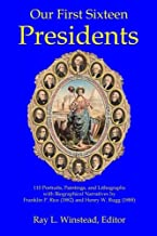 Our First Sixteen Presidents  (Color Edition): 110 Portraits, Paintings, and Lithographs with Biographical Narratives by Franklin P. Rice (1882) and Henry W. Rugg (1888)