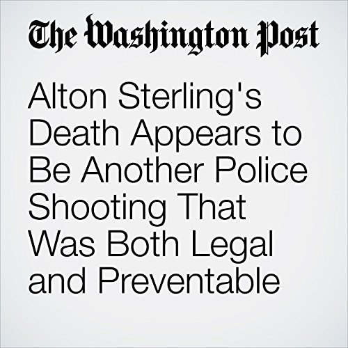 Alton Sterling's Death Appears to Be Another Police Shooting That Was Both Legal and Preventable audiobook cover art