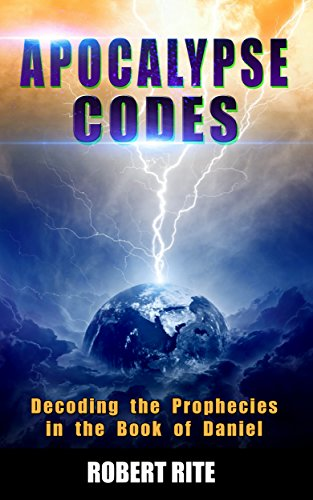 Book: Apocalypse Codes - Decoding the Prophecies in the Book of Daniel - Unveiling End Time Messages from the Most Important Old Testament Prophecy Book by Robert Rite