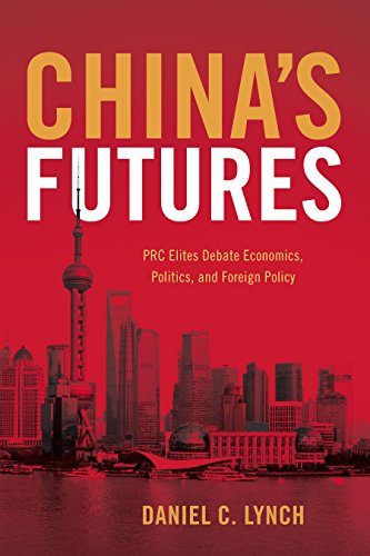 China's Futures: PRC Elites Debate Economics, Politics, and Foreign Policy (English Edition)