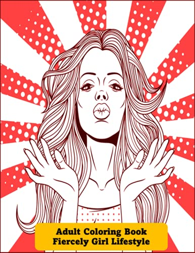 Adult Coloring Book Fiercely Girl life style: A Self Care Coloring Book   Celebrating Women, and Good Vibes