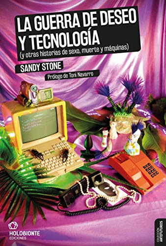La guerra de deseo y tecnología: (y otras historias de sexo, muerte y máquinas)