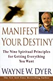 Manifest Your Destiny: Nine Spiritual Principles for Getting Everything You Want, The: The Nine Spiritual Principles for Getting Everything You Want