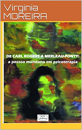 DE ROGERS A MERLEAU-PONTY: a pessoa mundana em psicoterapia (Fenomenologia)