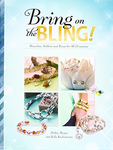Bring on the Bling!: Bracelets, Anklets and Rings for All Occasions (Accessorize Yourself!)