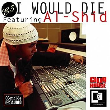 I Would Die (feat. Al-Shid) - Single