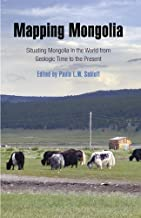 Mapping Mongolia: Situating Mongolia in the World from Geologic Time to the Present