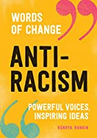 Anti-Racism (Words of Change series): Powerful Voices, Inspiring Ideas