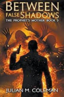Between False Shadows: A Paranormal Supernatural Thriller (The Prophet's Mother)