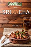 Cooking with Sriracha: Sriracha Inspired Meals That Pack a Punch! (English Edition)