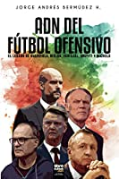 Adn del Fútbol Ofensivo: El Legado de de Guardiola, Bielsa, Van Gaal, Cruyff Y Michels
