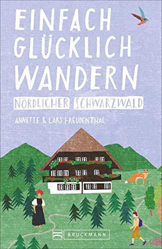 Bruckmann Wanderführer: Einfach glücklich wandern nördlicher Schwarzwald. 33 Orte & Erlebnisse, die glücklich machen.