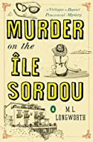 Murder on the Ile Sordou (A Provencal Mystery) by M. L. Longworth(2014-09-30)