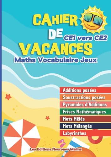 Cahier de Vacances CE1 vers CE2 Maths Vocabulaire Jeux: Additions posées, Soustractions...