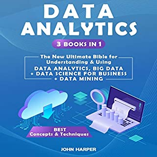 Data Analytics: 3 Books in 1     The New Ultimate Bible for Understanding & Using Data Analytics, Big Data + Data Science for Business + Data Mining              By:                                                                                                                                 John Harper                               Narrated by:                                                                                                                                 Bode Brooks                      Length: 6 hrs and 19 mins     29 ratings     Overall 4.7