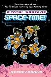A Total Waste of Space-Time!
