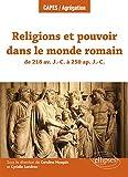 Religions et pouvoir dans le monde romain de 218 av. J.-C. à 250 ap. J.-C. (CAPES/AGREGATION)