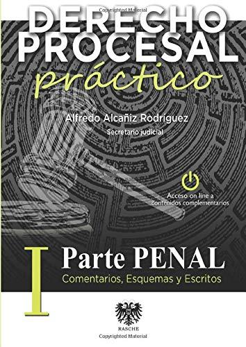 Derecho Procesal Práctico - Parte Penal: Comentarios, Esquemas y Escritos