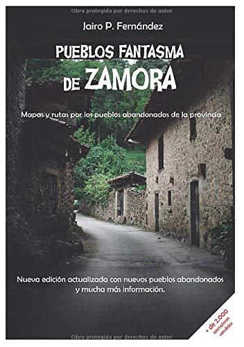 Pueblos Fantasma de Zamora: Mapas y rutas por los pueblos abandonados de la provincia
