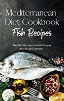 Mediterranean Diet Cookbook Fish Recipes: The Best Fish And Seafood Recipes For Healthy Lifestyle