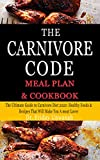 THE CARNIVORE CODE MEAL PLAN & COOKBOOK: The Ultimate Guide to...