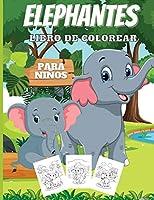 Elefantes Libro De Colorear Para Niños: Libro de actividades para colorear de elefantes para niños de 2 a 6 años, a los niños les encantan los elefantes