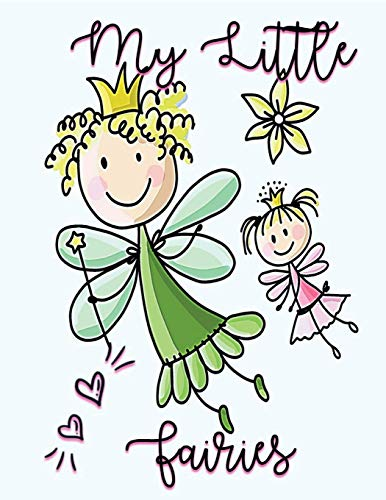 My Little Fairies: Fairies Notebook/Journal: Enter the Magical world of Fairies. Little girls love Fairies and the Mythical stories about them. This ... blank pages: Awesome Gift for any occasion