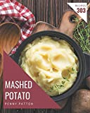 303 Mashed Potato Recipes: A Mashed Potato Cookbook from the Heart!