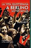 La vita quotidiana a Berlino sotto Hitler (Italian Edition)