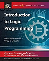 Introduction to Logic Programming (Synthesis Lectures on Artificial Intelligence and Machine Learning)