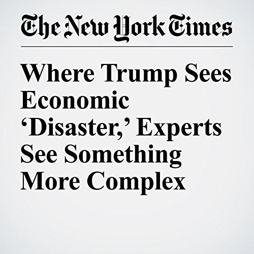 Where Trump Sees Economic 'Disaster,' Experts See Something More Complex copertina