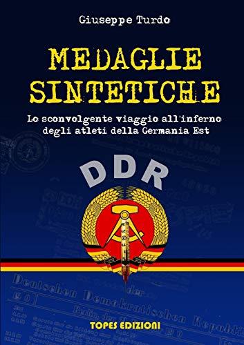 Medaglie Sintetiche. Lo sconvolgente viaggio all'inferno degli atleti della Germania Est.