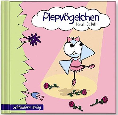 Piepvögelchen tanzt Ballett (Piepvögelchen Vorlesebücher / Lesealter 3- 7 Jahre)