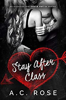 Stay After Class: The Professor Will See You Now by [A.C. Rose]