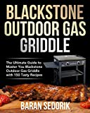 Blackstone Outdoor Gas Griddle Cookbook for Beginners: The Ultimate Guide to Master You Blackstone Outdoor Gas Griddle with 150 Tasty Recipes