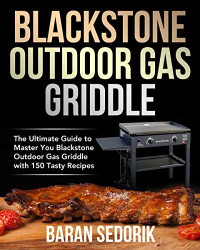 Blackstone Outdoor Gas Griddle Cookbook for Beginners: The Ultimate Guide to Master You Blackstone Outdoor Gas Griddle with 150 Tasty Recipes (English Edition)