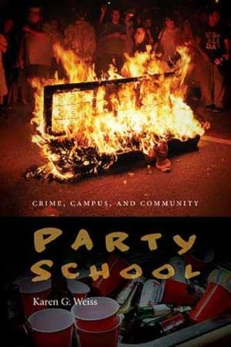 Compare Textbook Prices for Party School: Crime, Campus, and Community New England Gender, Crime & Law Illustrated Edition ISBN 9781555538194 by Weiss, Karen G.