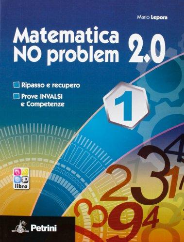 Matematica no problem 2.0. Per le Scuole superiori. Con espansione online: MATEMATICA NO PROBLEM 2.0 1
