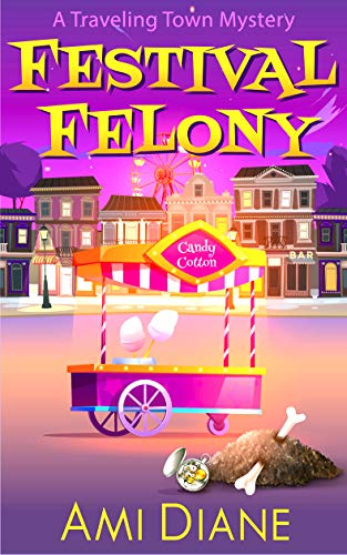 Festival Felony (A Traveling Town Mystery, Book 9) by [Ami Diane]
