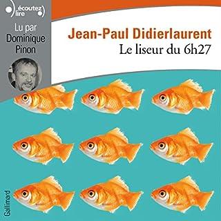 Le liseur du 6h27                   De :                                                                                                                                 Jean-Paul Didierlaurent                               Lu par :                                                                                                                                 Dominique Pinon                      Durée : 3 h et 33 min     41 notations     Global 4,3