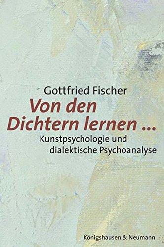 Von den Dichtern lernen...: Kunstpsychologie und dialektische Psychoanalyse