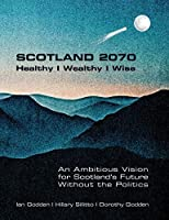 SCOTLAND 2070. Healthy - Wealthy - Wise