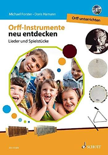 Orff-Instrumente neu entdecken - Orff unterrichten: Lieder und Spielstücke (Orff-Schulwerk)