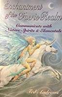Enchantment of the Faerie Realm: Communicate With Nature Spirits and Elementals by Ted Andrews(2002-09-08)
