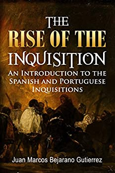 The Rise of the Inquisition  An Introduction to the Spanish and Portuguese Inquisitions